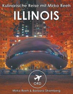 Illinois - Kulinarische Reise mit Mirko Reeh - Reeh, Mirko; Stromberg, Barbara