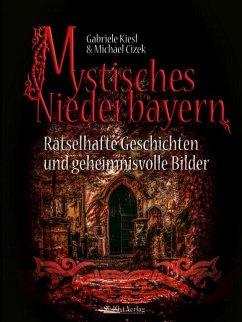 Mystisches Niederbayern - Kiesl, Gabriele; Cizek, Michael