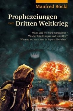 Prophezeiungen zum Dritten Weltkrieg - Böckl, Manfred