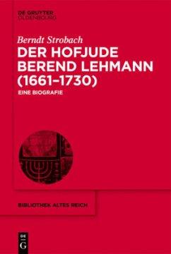Der Hofjude Berend Lehmann (1661-1730) - Strobach, Berndt