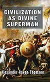Civilization as Divine Superman: A Superorganic Philosophy of History