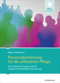 Personalgewinnung für die ambulante Pflege - Schlürmann, Birger