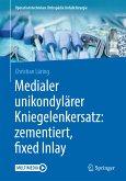 Medialer unikondylärer Kniegelenkersatz: zementiert, fixed Inlay (eBook, PDF)