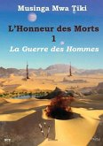 L'Honneur Des Morts Volume 1: La Guerre Des Hommes
