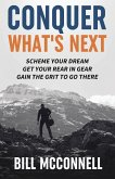 Conquer What's Next: Scheme Your Dream, Get Your Rear in Gear and Gain the Grit to Go There