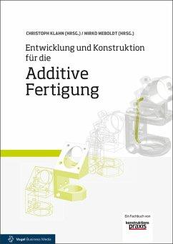 Entwicklung und Konstruktion für die Additive Fertigung (eBook, PDF) - Meboldt, Mirko; Klahn, Christoph; Fontana, Filippo Federico; Leutenecker-Twelsiek, Bastian; Janse, Jasmin