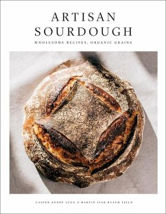 Artisan Sourdough: Wholesome Recipes, Organic Grains - Lugg, Casper Andre; Fjeld, Martin Ivar Hveem