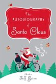 The Autobiography of Santa Claus: A Revised Edition of the Christmas Classic