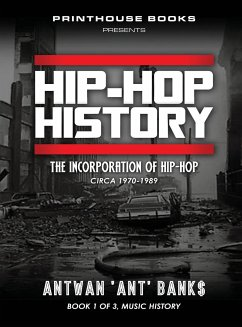 Hip-Hop History (Book 1 of 3): The Incorporation of Hip-Hop: Circa 1970-1989 - Bank$, Antwan 'Ant'
