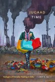 Jugaad Time: Ecologies of Everyday Hacking in India