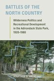 Battles of the North Country: Wilderness Politics and Recreational Development in the Adirondack State Park, 1920-1980