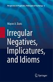 Irregular Negatives, Implicatures, and Idioms