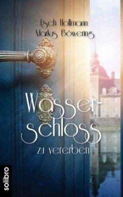 Wasserschloss zu vererben - Hollmann, Usch; Böwering, Markus