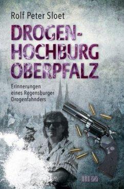 Drogenhochburg Oberpfalz - Sloet, Rolf Peter