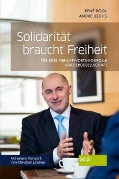 Solidarität braucht Freiheit - Rock, René; Uzulis, André