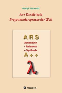 A++ Die kleinste Programmiersprache der Welt (eBook, ePUB) - Loczewski, Georg P.