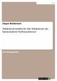 Tabaksteuerstrafrecht. Die Tabaksteuer als harmonisierte Verbrauchsteuer (eBook, PDF)
