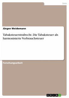 Tabaksteuerstrafrecht. Die Tabaksteuer als harmonisierte Verbrauchsteuer (eBook, PDF) - Weidemann, Jürgen