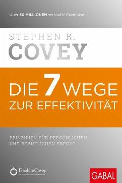 Die 7 Wege zur Effektivität (eBook, PDF) - Covey, Stephen R.
