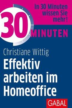 30 Minuten Effektiv arbeiten im Homeoffice (eBook, PDF) - Wittig, Christiane