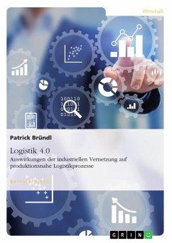 Logistik 4.0. Auswirkungen der industriellen Vernetzung auf produktionsnahe Logistikprozesse (eBook, PDF)