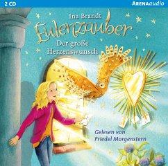 Der große Herzenswunsch / Eulenzauber Bd.9 (2 Audio-CDs) - Brandt, Ina