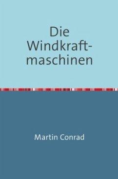 Die Windkraftmaschinen - Conrad, Martin