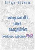 ungewollt und ungeliebt Karlotta, geboren 1942