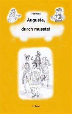 Auguste, durch musste!