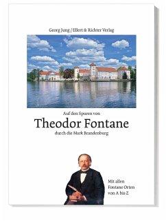 Auf den Spuren von Theodor Fontane durch die Mark Brandenburg - Jung, Georg