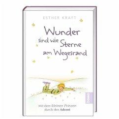 Wunder sind wie Sterne am Wegesrand - Kraft, Esther; Saint-Exupéry, Antoine de
