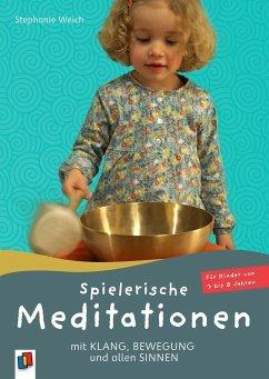Spielerische Meditationen mit Klang, Bewegung und allen Sinnen - Weich, Stephanie