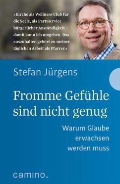 Fromme Gefühle sind nicht genug - Jürgens, Stefan