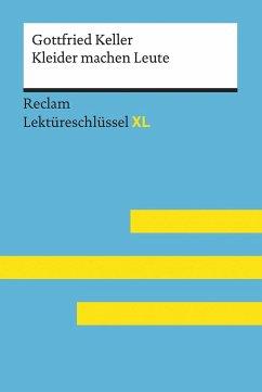 Kleider machen Leute von Gottfried Keller: Lektüreschlüssel mit Inhaltsangabe, Interpretation, Prüfungsaufgaben mit Lösungen, Lernglossar. (Reclam Lektüreschlüssel XL) - Pütz, Wolfgang