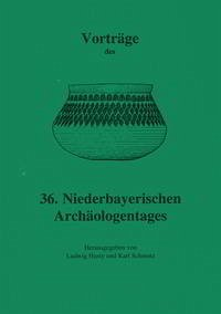 Vorträge des 36. Niederbayerischen Archäologentage