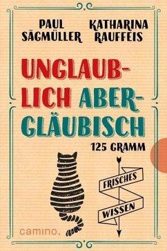 Unglaublich abergläubisch - Sägmüller, Paul; Rauffeis, Katharina