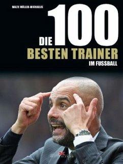 Die 100 besten Trainer im Fußball - Müller-Michaelis, Malte