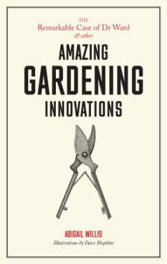 The Remarkable Case of Dr Ward and other Amazing Gardening Innovations - Willis, Abigail
