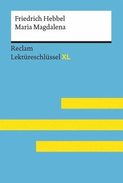 Maria Magdalena von Friedrich Hebbel: Lektüreschlüssel mit Inhaltsangabe, Interpretation, Prüfungsaufgaben mit Lösungen, Lernglossar. (Reclam Lektüreschlüssel XL) - Keul, Wolfgang