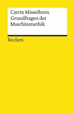 Grundfragen der Maschinenethik - Misselhorn, Catrin