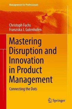 Mastering Disruption and Innovation in Product Management - Fuchs, Christoph;Golenhofen, Franziska