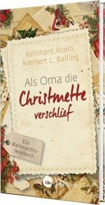 Als Oma die Christmette verschlief - Großdruck - Balling, Adalbert Ludwig; Abeln, Reinhard