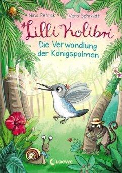 Die Verwandlung der Königspalmen / Lilli Kolibri Bd.2 - Petrick, Nina