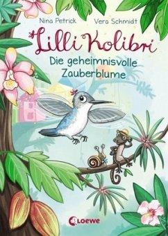 Die geheimnisvolle Zauberblume / Lilli Kolibri Bd.1 - Petrick, Nina