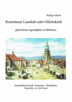 Komotauer Lausbub oder Glückskind (eBook, ePUB)