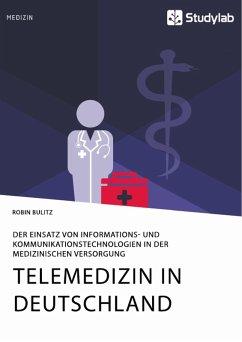 Telemedizin in Deutschland. Der Einsatz von Informations- und Kommunikationstechnologien in der medizinischen Versorgung (eBook, ePUB)