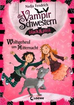 Wolfsgeheul um Mitternacht / Die Vampirschwestern black & pink Bd.4