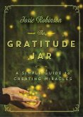 The Gratitude Jar: A Simple Guide to Creating Miracles (eBook, ePUB)