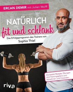 Natürlich fit und schlank - Das Erfolgsprogramm des Trainers von Sophia Thiel - Demir, Ercan; Wolff, Julien