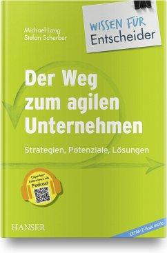 Der Weg zum agilen Unternehmen - Wissen für Entscheider - Lang, Michael; Scherber, Stefan